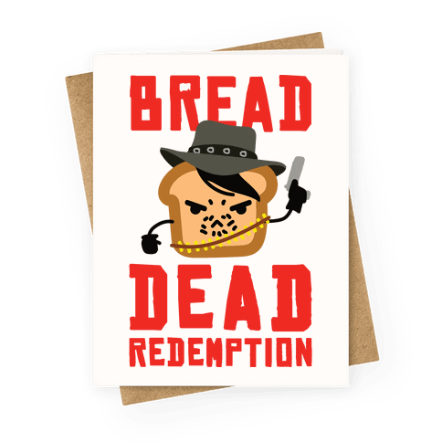 Bread Dead Redemption Greeting Card