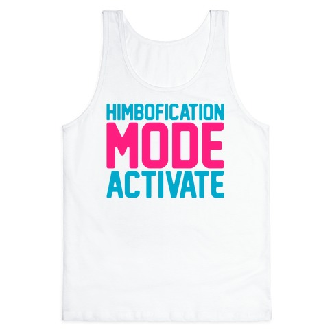 Himbofication Mode Activate Tank Top