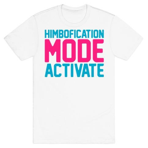 Himbofication Mode Activate Mens/Unisex T-Shirt