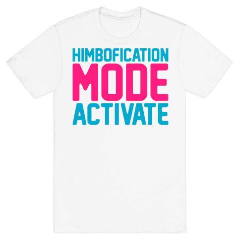 Himbofication Mode Activate Mens/Unisex T-Shirt