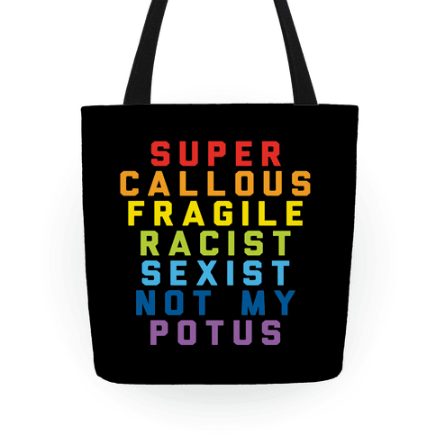Super Callous Fragile Racist Sexist Not My Potus Tote