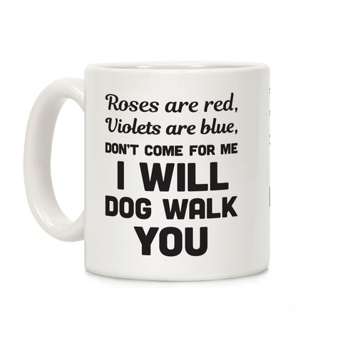 Rose Are Red, Violets Are Blue, Don't Come For Me I Will Dog Walk You Coffee Mug