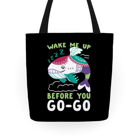 Wake Me Up Before You Go-Go - Wind Fish Tote