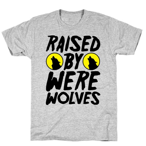 Raised By Werewolves T-Shirt
