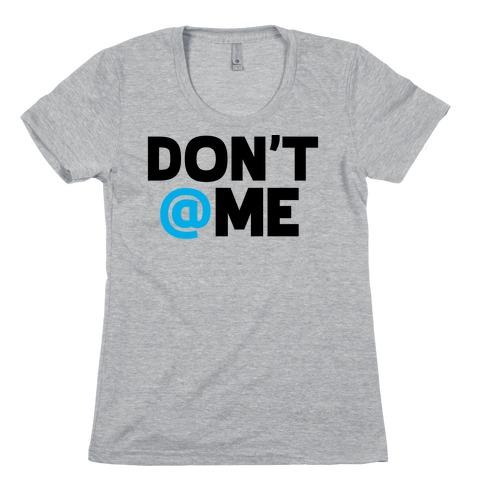 Don't @ Me Womens T-Shirt