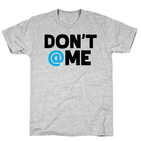 Don't @ Me T-Shirt