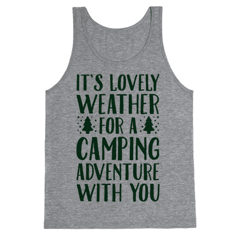 It's Lovely Weather For A Camping Adventure With You Parody Tank Top