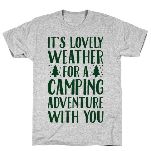 It's Lovely Weather For A Camping Adventure With You Parody Mens T-Shirt