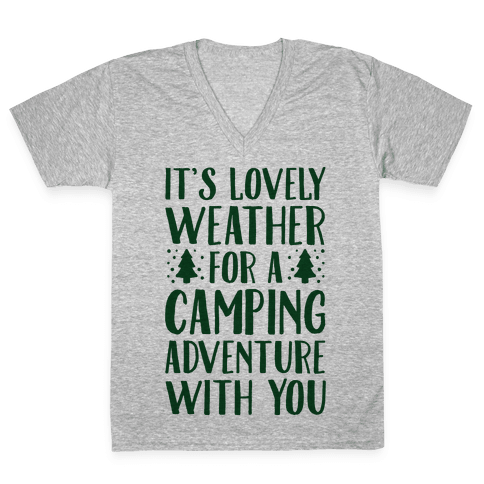 It's Lovely Weather For A Camping Adventure With You Parody V-Neck Tee Shirt