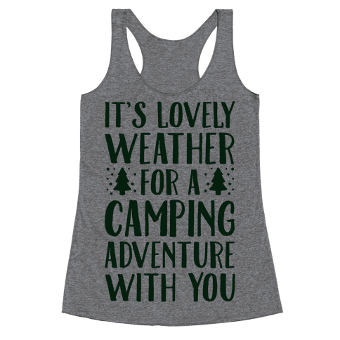 It's Lovely Weather For A Camping Adventure With You Parody Racerback Tank Top