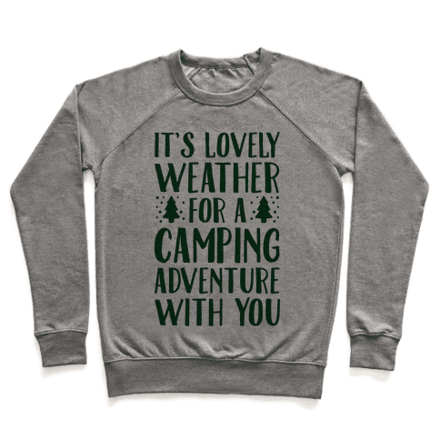 It's Lovely Weather For A Camping Adventure With You Parody Pullover