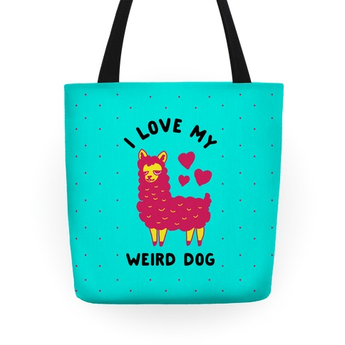 I Love My Weird Dog Tote