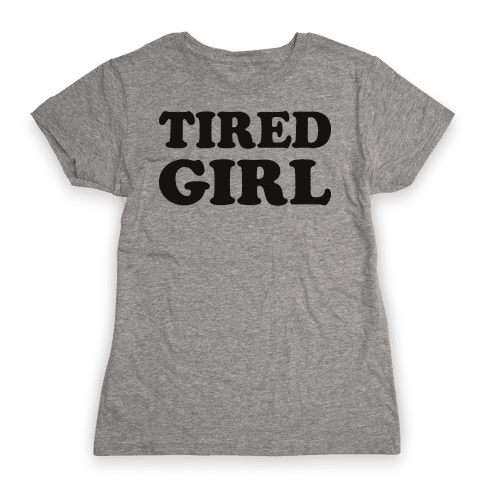 Tired Girl Womens T-Shirt