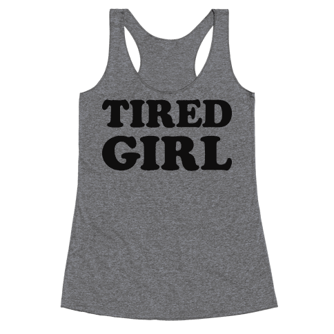 Tired Girl Racerback Tank Top