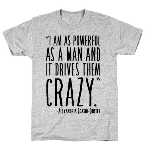 I Have As Much Power As A Man AOC Quote T-Shirt