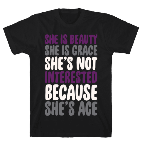 She Is Beauty She Is Grace She's Not Interested Because She's Ace White Print Mens/Unisex T-Shirt