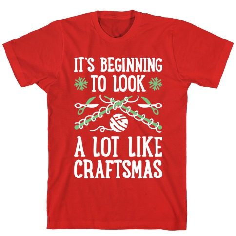 It's Beginning To Look A Lot Like Craftsmas T-Shirt