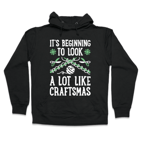 It's Beginning To Look A Lot Like Craftsmas Hooded Sweatshirt