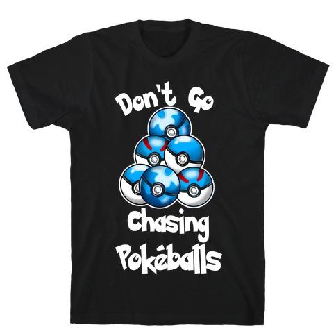 Don't Go Chasing Pokeballs T-Shirt