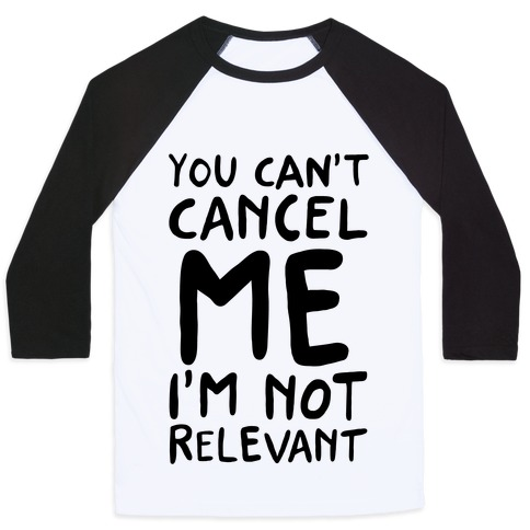 You Can't Cancel Me I'm Not Relevant  Baseball Tee