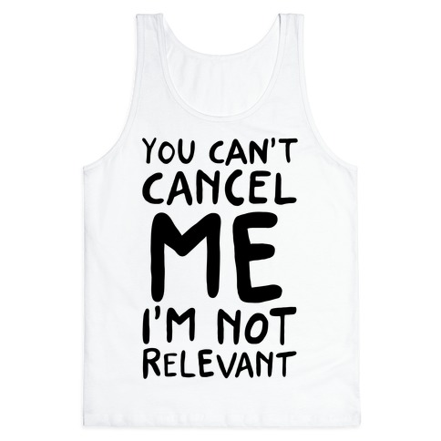 You Can't Cancel Me I'm Not Relevant  Tank Top