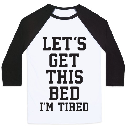 Let's Get This Bed Baseball Tee