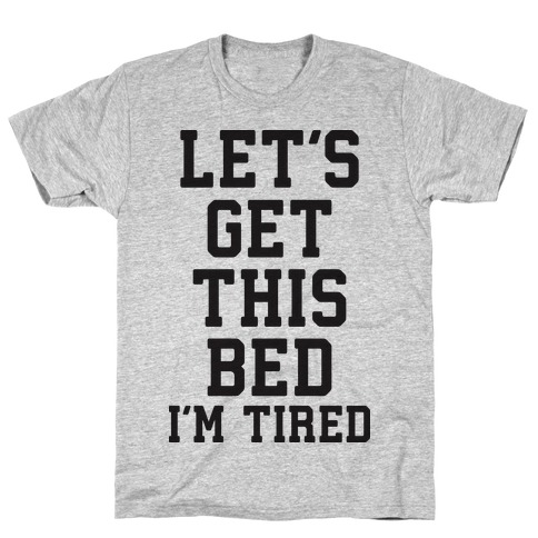 Let's Get This Bed T-Shirt