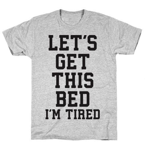 Let's Get This Bed Mens T-Shirt