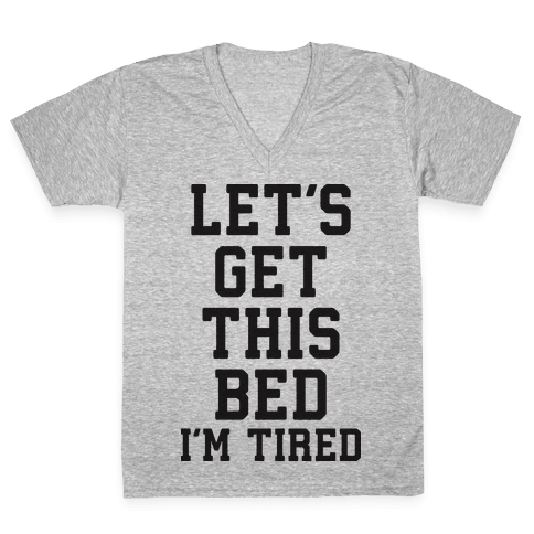 Let's Get This Bed V-Neck Tee Shirt