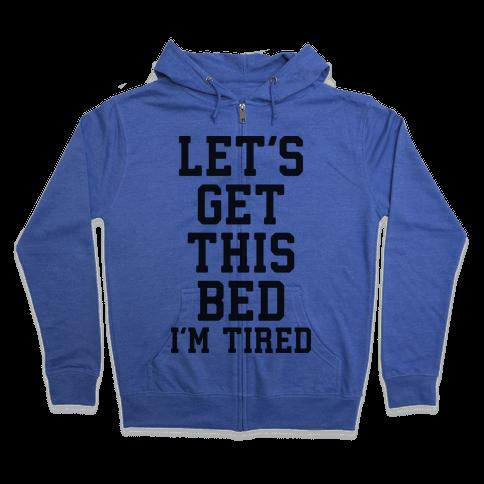 Let's Get This Bed Zip Hoodie