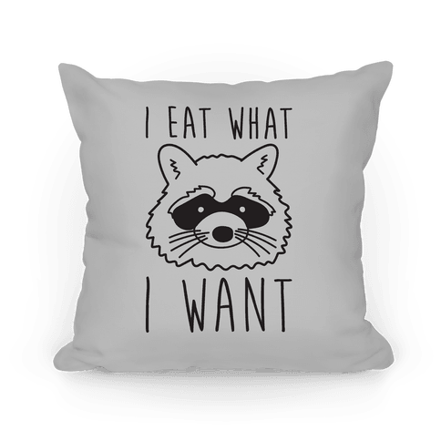 I Eat What I Want Raccoon Pillow