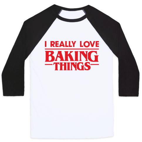 I Really Love Baking Things Parody Baseball Tee