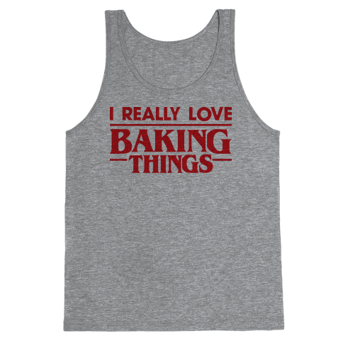 I Really Love Baking Things Parody Tank Top