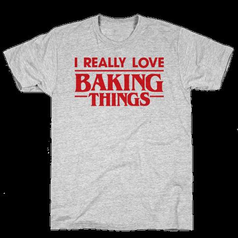 I Really Love Baking Things Parody Mens T-Shirt