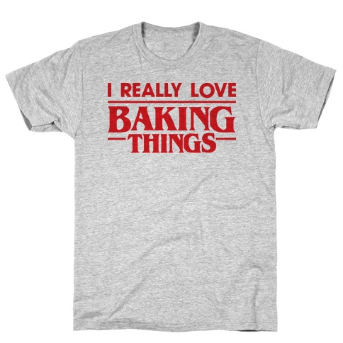 I Really Love Baking Things Parody Mens T-Shirt