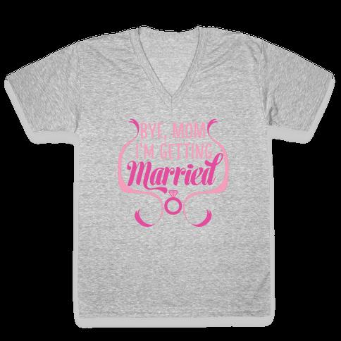 Bye, Mom, I'm Getting Married V-Neck Tee Shirt