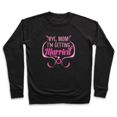 Bye, Mom, I'm Getting Married Pullover