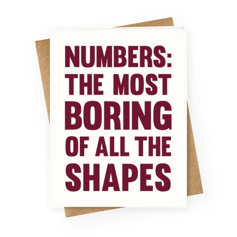 Numbers The Most Boring of All The Shapes Greeting Card