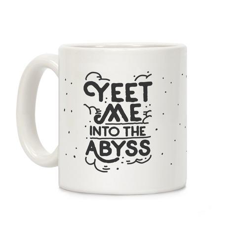 Yeet Me into the Abyss Coffee Mug