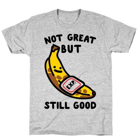 Not Great But Still Good  Mens T-Shirt