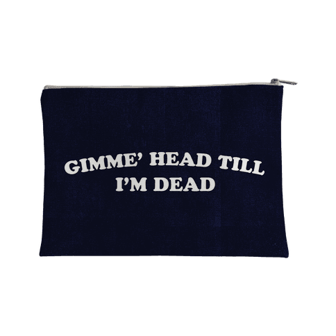 Gimme' Head Till I'm Dead Accessory Bag