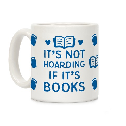 It's Not Hoarding If It's Books Coffee Mug