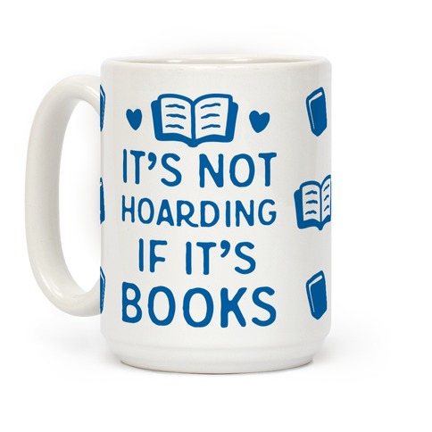 Le Tsundoku Mug15oz-whi-z1-t-it-s-not-hoarding-if-it-s-books