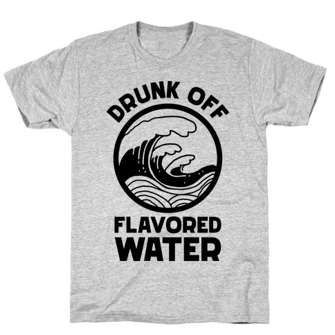 Drunk Off Flavored Water T-Shirt