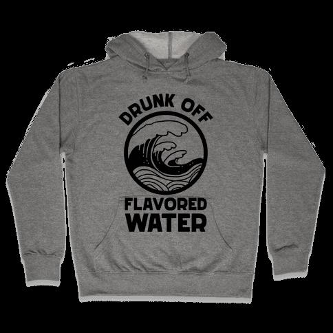Drunk Off Flavored Water Hooded Sweatshirt