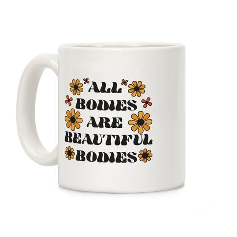 All Bodies Are Beautiful Bodies Coffee Mug