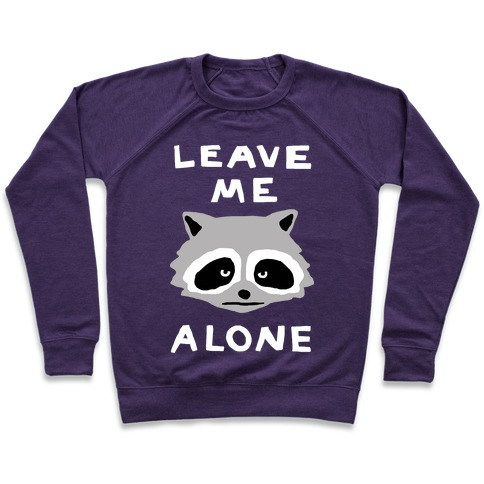 Leave Me Alone Raccoon Pullover