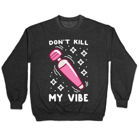 Don't Kill My Vibe Pullover