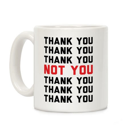 Thank You Not You Coffee Mug