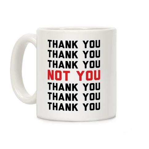 Thank You Not You Coffee Mug